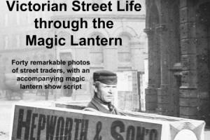 Victorian Street Life through the Magic Lantern, Andrew Gill